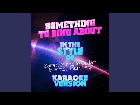 Something to Sing About (In the Style of Sarah Michelle Gellar & James Marsters) (Karaoke Version)