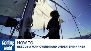 How to rescue a man overboard under spinnaker - Bluewater Sailing Series | Yachting World