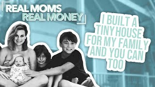 I Built A Tiny House For My Family And You Can Too   Real Moms Real Money   Parents