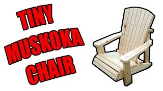 I built this tiny Maskoka chair for my son to lounge outside on and he absolutly loves it. It took 1 piece of 10by1by8 from homedepot (