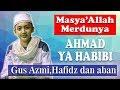 """MasyaAllah Merdunya Sholawat - """"Ahmad Ya Habibi"""" - Gus Azmi, Hafidz dan Sya'ban Syubbanul Muslimin"""