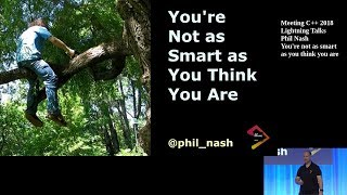 You're Not As Smart As You Think You Are - Phil Nash - Meeting C++ 2018 Lightning Talks