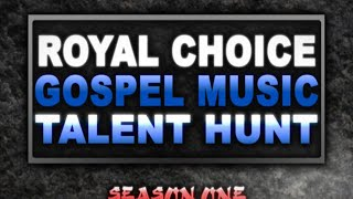 ROYAL CHOICE GOSPEL MUSIC TALENT HUNT - Grand Finale (April 15, 2018)
