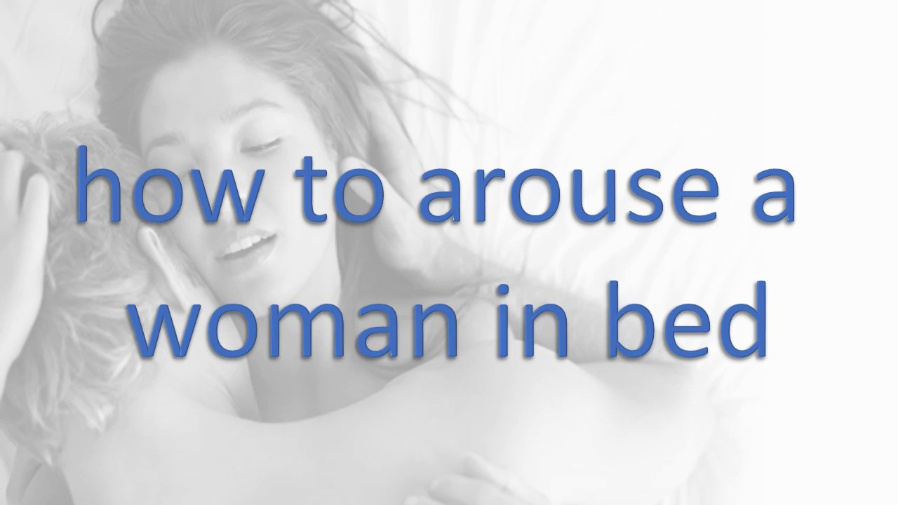 How To Excite A Woman On Bed