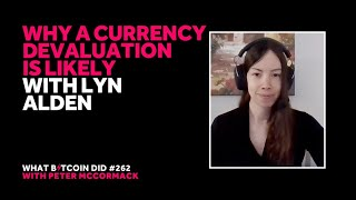 Video - Why a Currency Devaluation is Likely with Lyn Alden