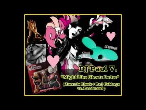 DJ Paul V. - Might Like Ghosts Better (Amanda Blank + Bad Cabbage vs. Deadmau5)