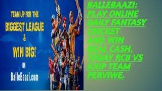 BalleBaazi: Play Online Daily Fantasy Cricket and Win Real Cash.today team rcb vs kxip perdiction.