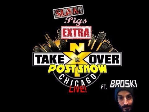 SLAM PIGS EXTRA LIVE! : NXT TAKEOVER CHICAGO POST SHOW w/ MTLBroski!