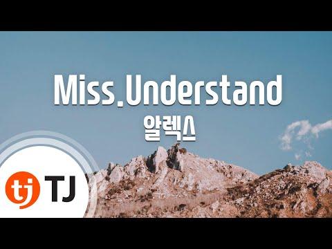 [TJ노래방] Miss.Understand - 알렉스(Alex) / TJ Karaoke