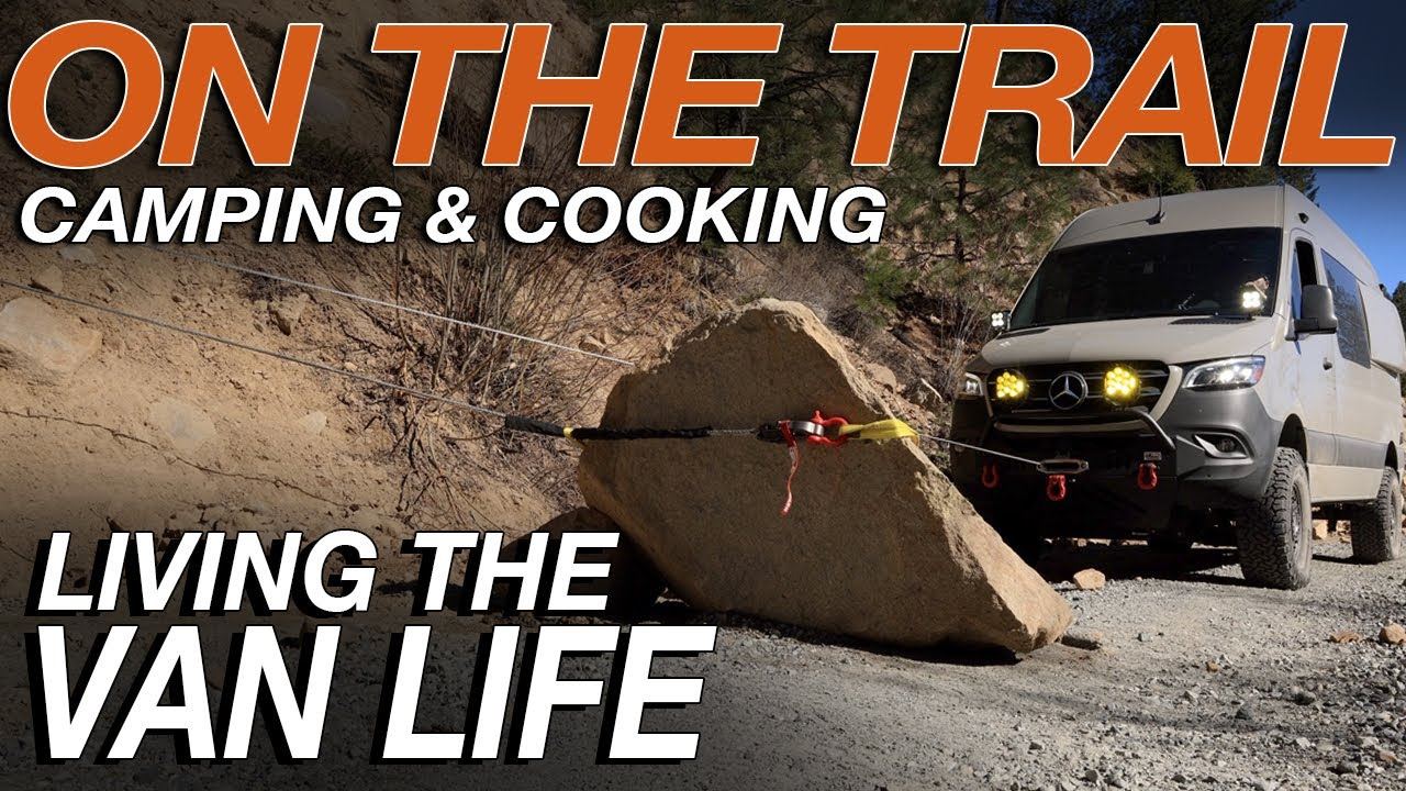 Living The Van Life - On The Trail - Camping & Cooking
