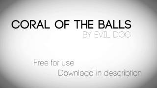 Coral Of The Balls by Evil Dog - Free Download