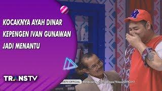 BROWNIS Kocaknya Ayah Dinar Candy Kepengen Ivan Gunawan Jadi Menantunya 9 8 19 Part 2