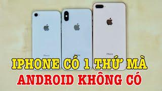 iPhone có 1 thứ mà điện thoại Android không có