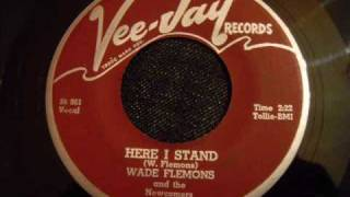 Wade Flemons and The Newcomers - Here I Stand - Fantastic Uptempo Late 50's Doo Wop