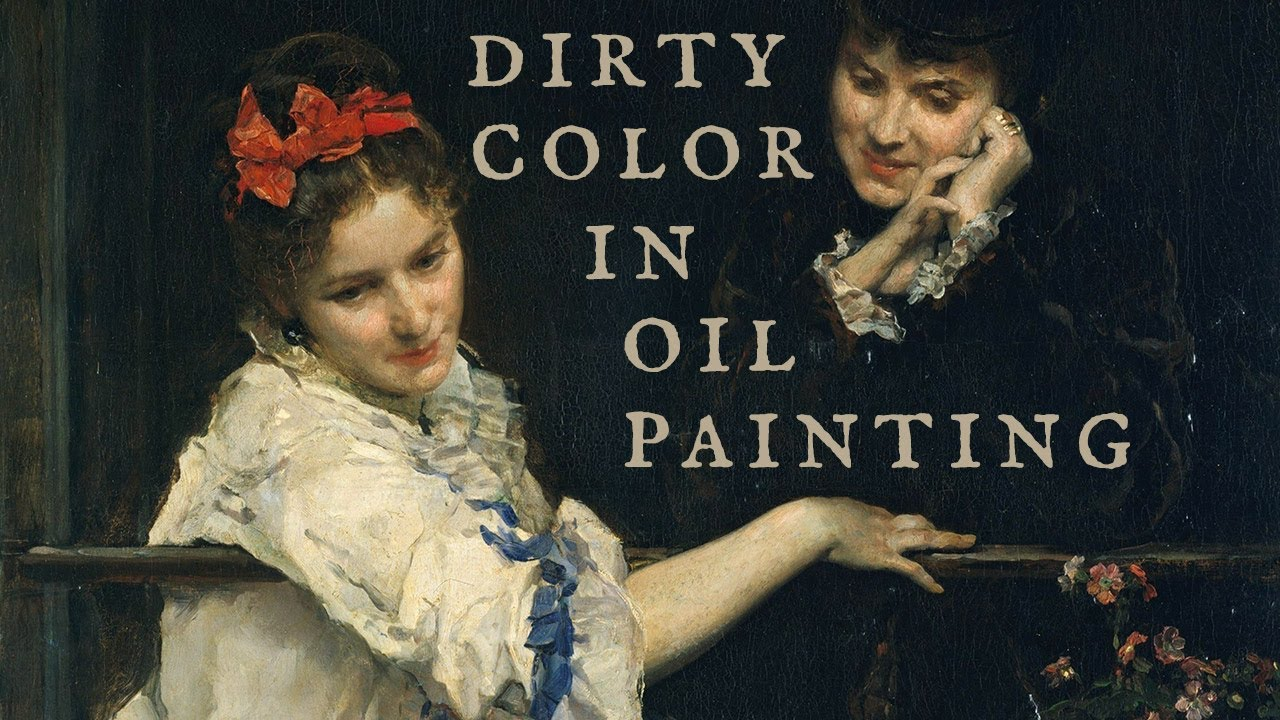 Why Dirty Color is Essential in Oil Paintings - Artists' Advice