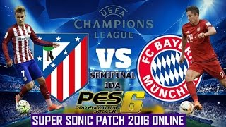 ATLETICO MADRID VS BAYERN MUNICH | SEMIFINAL UEFA CHAMPIONS LEAGUE | SUPER SONIC PATCH 2016 | ONLINE
