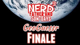 Nerd³'s Father and Son-Days - GeoGuessr Finale