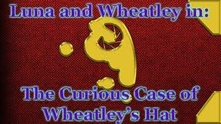 Luna & Wheatley: The Curious Case Of Wheatley's Hat