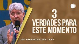 3 verdades para este momento | Rev Hernandes Dias Lopes