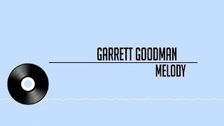 Garrett Goodman - Melody (Official Lyric Video)