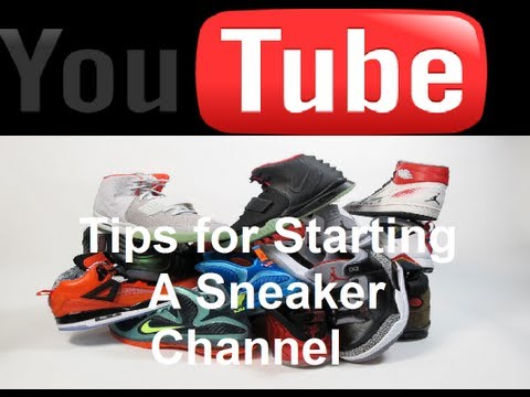 5 Tips For Starting A Sneaker Review Youtube Channel