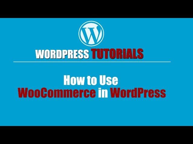Wordpres Tutorial -Wordpress Training-How to Use WooCommerce in WordPress