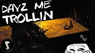 DayZ me Trollin