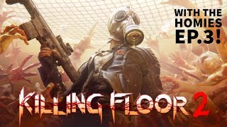 William Has A Porno? | Killing Floor 2 with the Homies!