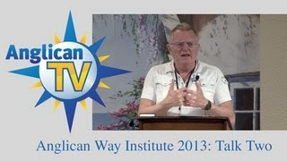 Anglican Way Institue: Dr. Bray Talk Two