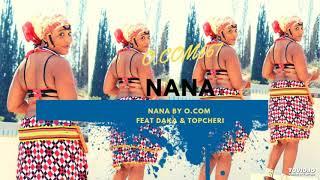 O.COM667 Namibia FT TopCheri & Daka  - Nana [Official Audio]