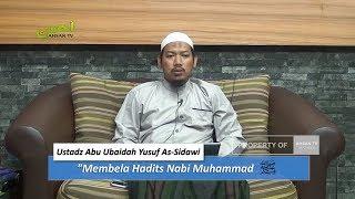 Membela Hadits Nabi Muhammad Shallallahu 'alaihi Wa Sallam - Ustadz Abu Ubaidah Yusuf As-Sidawi