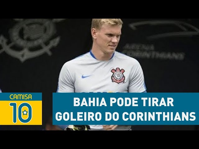 BAHIA pode tirar GOLEIRO do CORINTHIANS em 2018!
