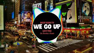 Gambar cover BEST EDM TV | LNY TNZ - WE GO UP (DA TWEEKZ REMIX)