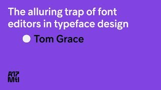 The alluring trap of font editors in typeface design - Tom Grace thumbnail