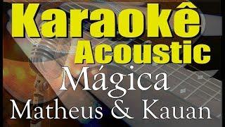 Baixar Matheus & Kauan, Gusttavo Lima - Mágica (Karaokê Acústico) playback