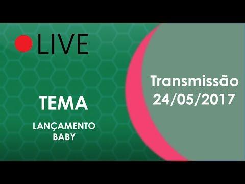 """Live 24/05/2017 Tema:""""Lançamento Baby"""""""