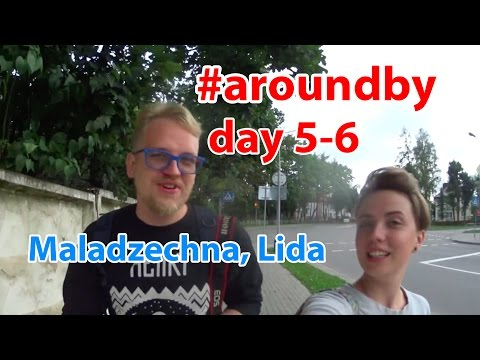 #aroundby day 5-6 Maladzechna, Lida