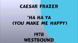 Caesar Frazer - Ha Ha Ya (You Make Me Happy) - 1978