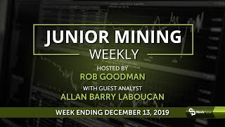 Junior Mining Weekly: Wrap-up For the Week Ending December 13, 2019