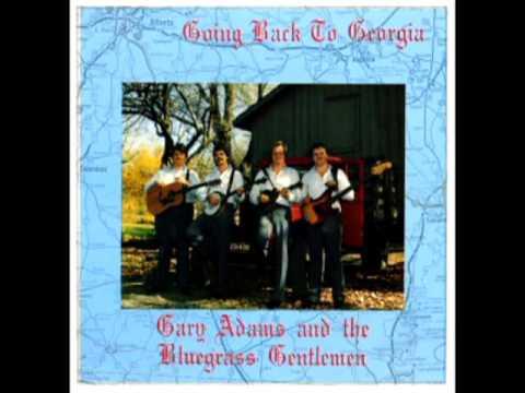 Going Back To Georgia [1989] - Gary Adams And The Bluegrass Gentlemen