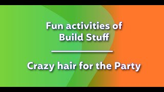 Fun activities of Build Stuff - Crazy hair for the Party