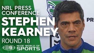NRL Press Conference: Stephen Kearney - Round 18 | NRL on Nine