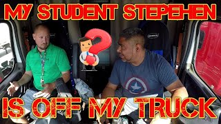 My Student STEPHEN is OFF My TRUCK, Why???