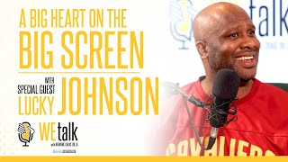A Big Heart On The Big Screen_WE Talk with Guest Lucky Johnson