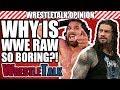Why Is WWE Raw So Boring? | WrestleTalk Opinion