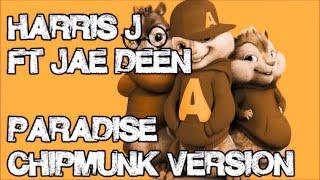 Video Harris J ft. Jae Deen (Deen Squad) - Paradise (Chipmunk Version) download MP3, 3GP, MP4, WEBM, AVI, FLV Agustus 2017