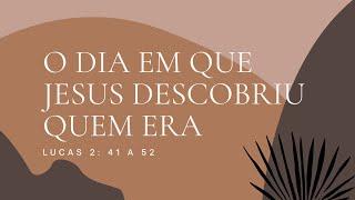 O dia em que Jesus descobriu quem Ele era - Lucas 2. 41-52 - Pr. Hilder Stutz (Parte 2)