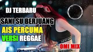 DJ SANI SU BERJUANG AIS PERCUMA VERSI REGGAE