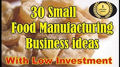 30 Small Food Manufacturing Business Ideas   With Low Investment