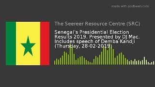 Senegal's Election Results 2019. Presented by DJ Mac.(28-02-2019)
